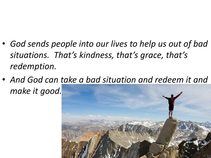 God sends people into our lives to help us out of bad
