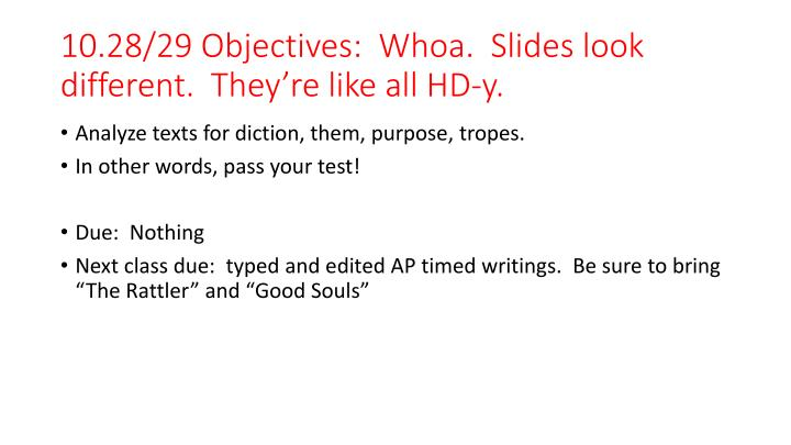 10.28/29 Objectives:  Whoa.  Slides look different.  They're like all HD-y.