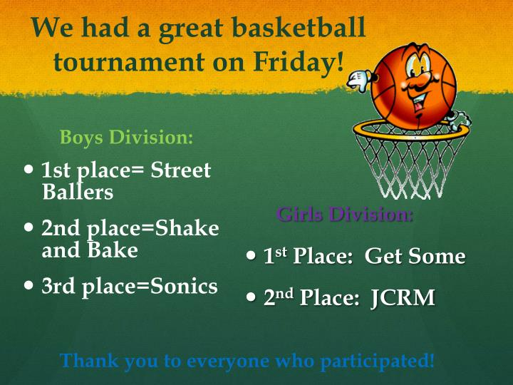 We had a great basketball tournament on friday