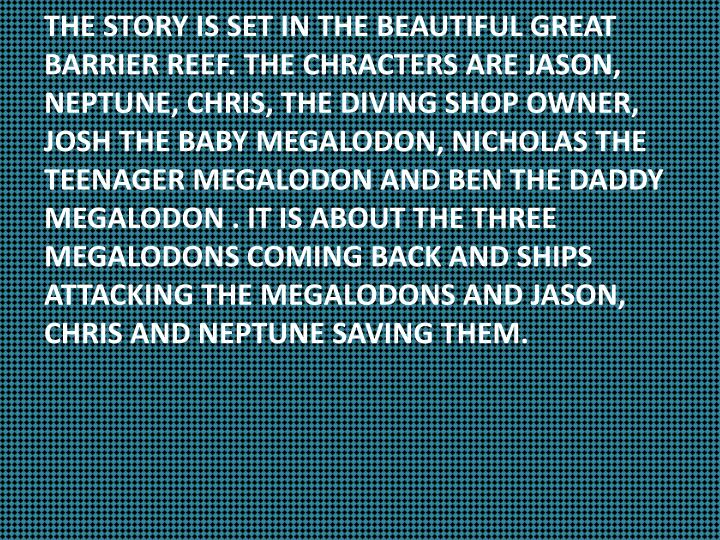 THE STORY IS SET IN THE BEAUTIFUL GREAT BARRIER REEF. THE CHRACTERS ARE JASON,  NEPTUNE, CHRIS, THE ...