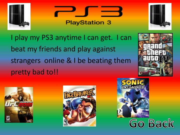 I play my PS3 anytime I can get.  I can