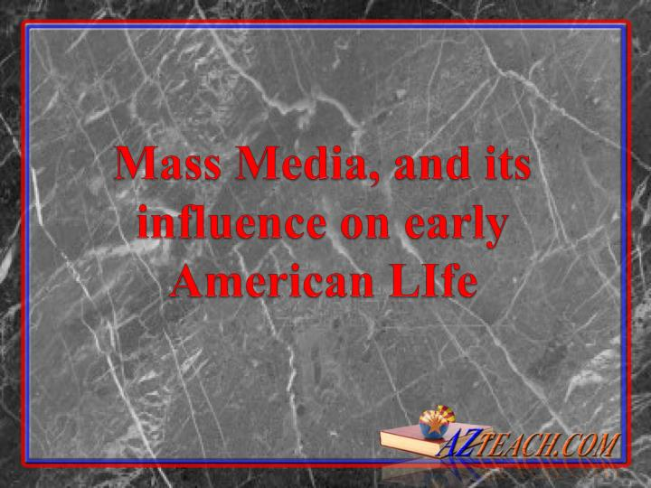 Mass media and its influence on early american life