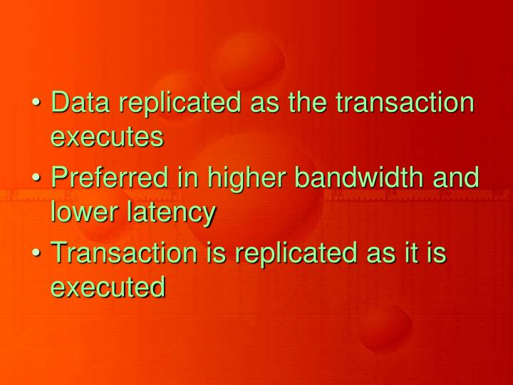 Data replicated as the transaction executes