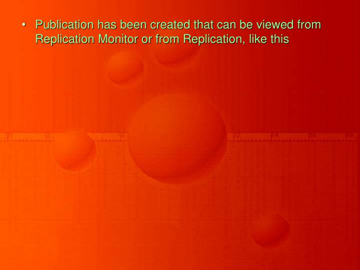 Publication has been created that can be viewed from Replication Monitor or from Replication, like this