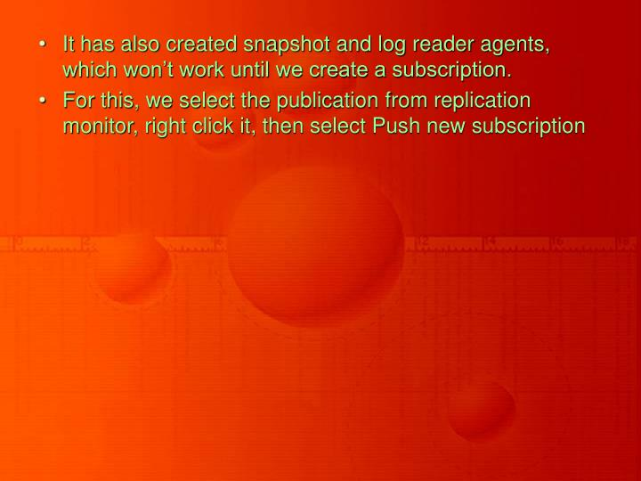 It has also created snapshot and log reader agents, which won't work until we create a subscription.