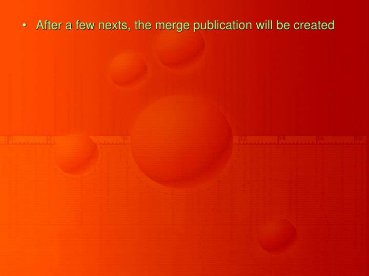 After a few nexts, the merge publication will be created