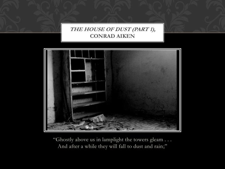 The house of dust (part 1),