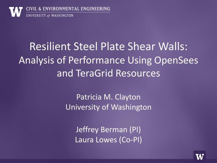 Resilient steel plate shear walls analysis of performance using opensees and teragrid resources