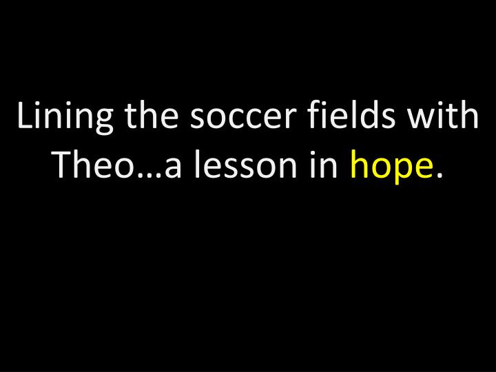 Lining the soccer fields with Theo…a lesson in