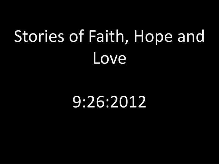 Stories of faith hope and love 9 26 2012