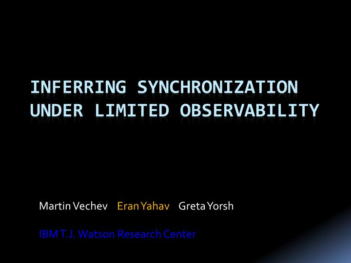 martin vechev eran yahav greta yorsh ibm t j watson research center