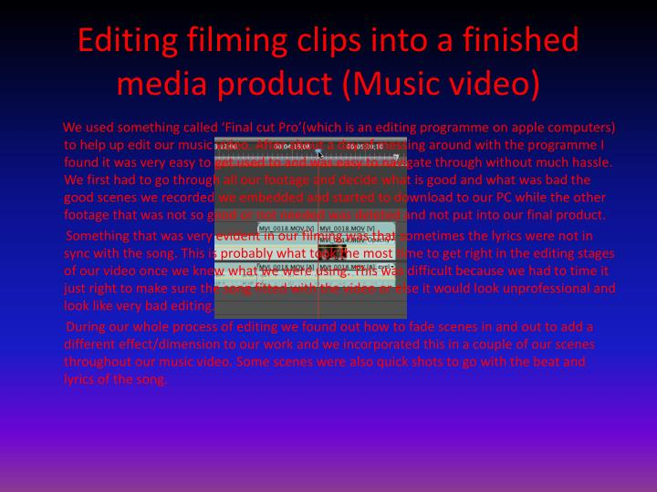 Editing filming clips into a finished media product (Music video)