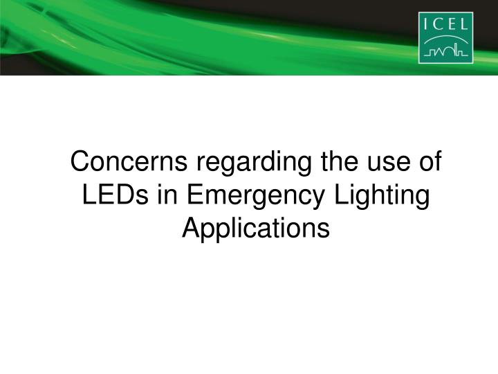 Concerns regarding the use of LEDs in Emergency Lighting Applications