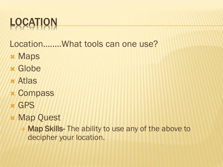 Location……..What tools can one use?
