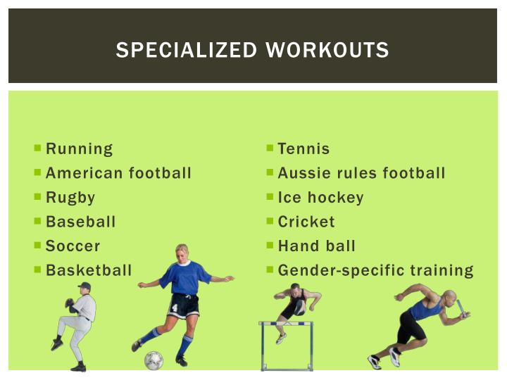 Specialized workouts