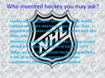 who invented hockey you may ask