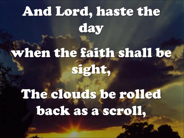 And Lord, haste the day