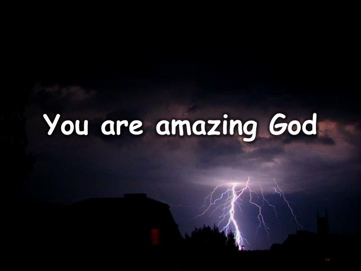 You are amazing God