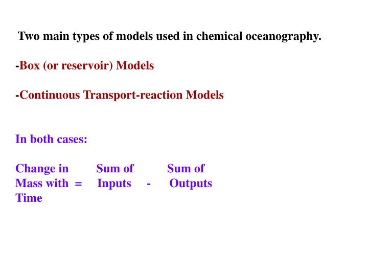 Two main types of models used in chemical oceanography.