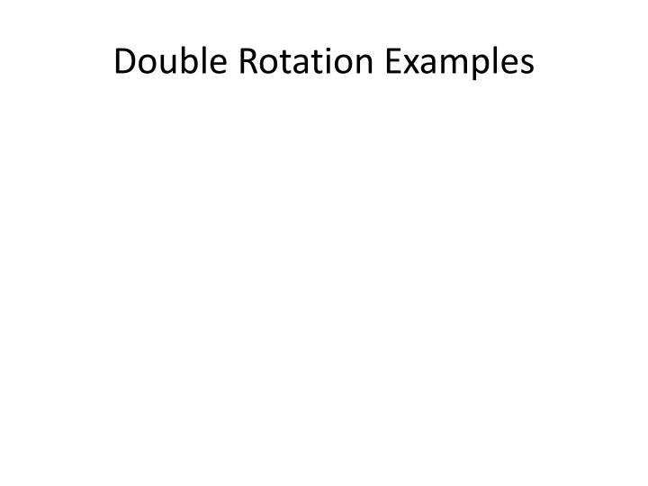 Double Rotation Examples