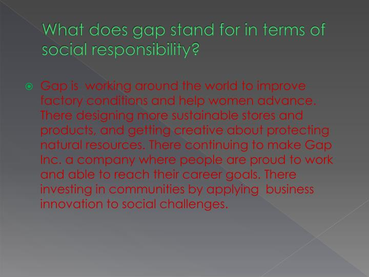 What does gap stand for in terms of social responsibility
