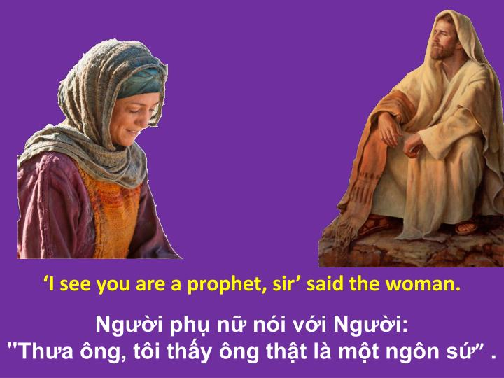 'I see you are a prophet, sir' said the woman.