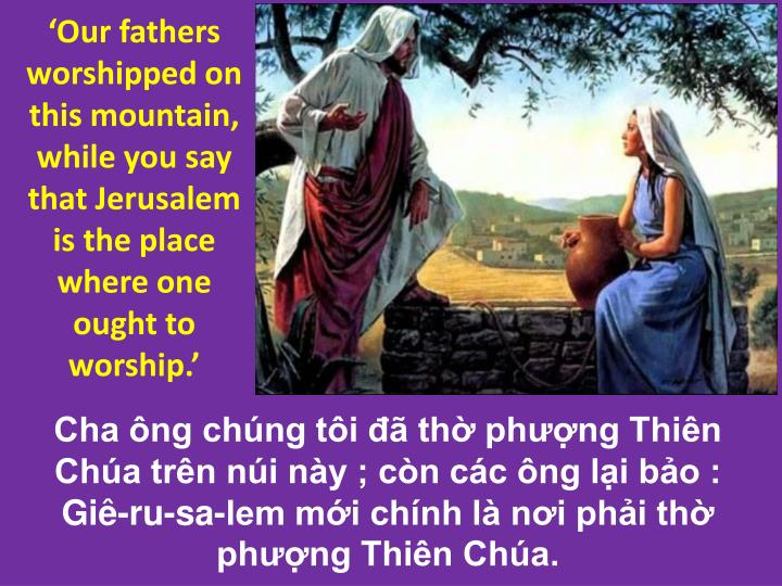 Our fathers worshipped on this mountain, while you say that Jerusalem is the place where one ought to worship.