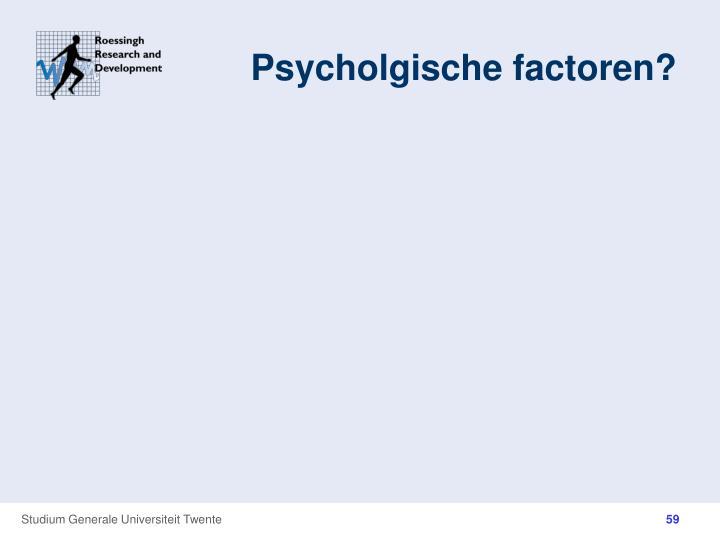 Psycholgische factoren?