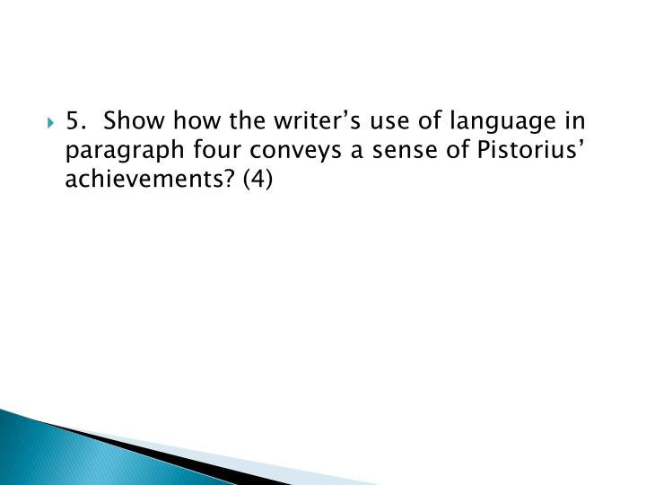 5.	Show how the writer's use of language in paragraph four conveys a sense of