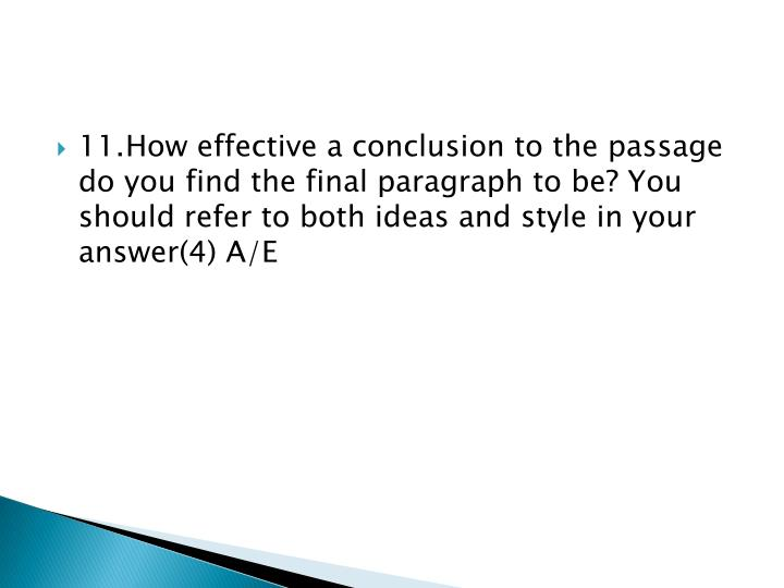 11.	How effective a conclusion to the passage do you find the final paragraph to be? You should refer to both ideas and style in your answer(4) A/E
