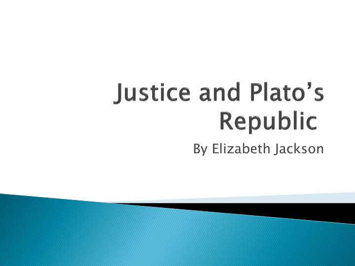 the justice of the republic essay Essay about justice in plato's republic and hobbes' leviathan 2782 words | 12 pages both plato's republic and hobbes' leviathan is justice for plato, the goal of his republic is to discover what justice is and to demonstrate that it is better than injustice.