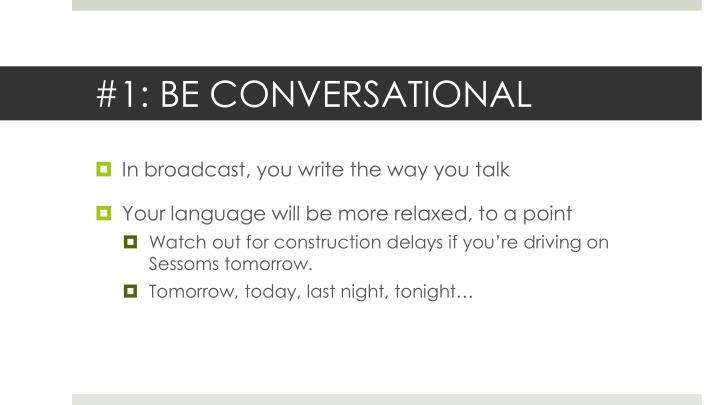 #1: BE CONVERSATIONAL