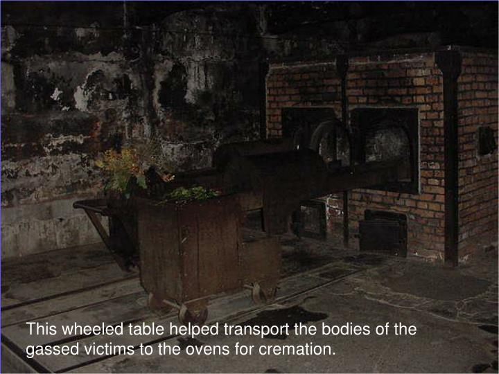 This wheeled table helped transport the bodies of the gassed victims to the ovens for cremation.
