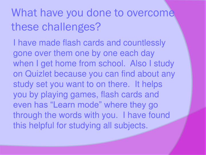 What have you done to overcome these challenges