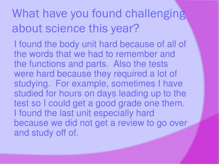 What have you found challenging about science this year