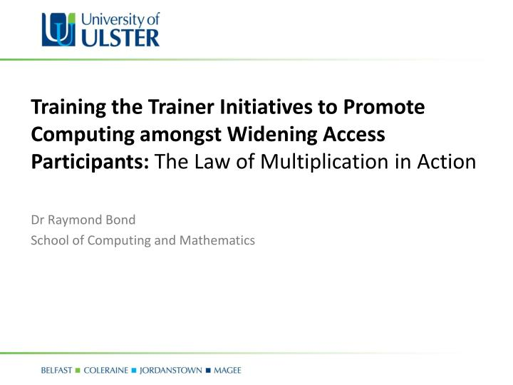 Training the Trainer Initiatives to Promote Computing amongst Widening Access Participants: