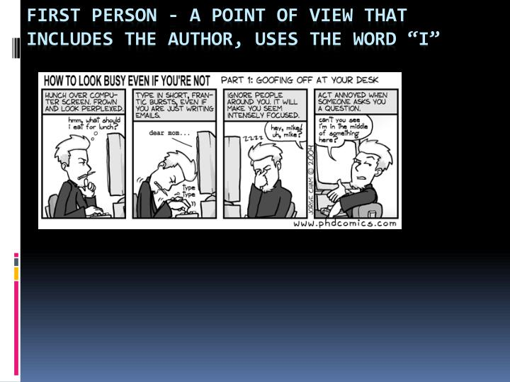 """First person - A point of view that includes the author, uses the word """"I"""""""