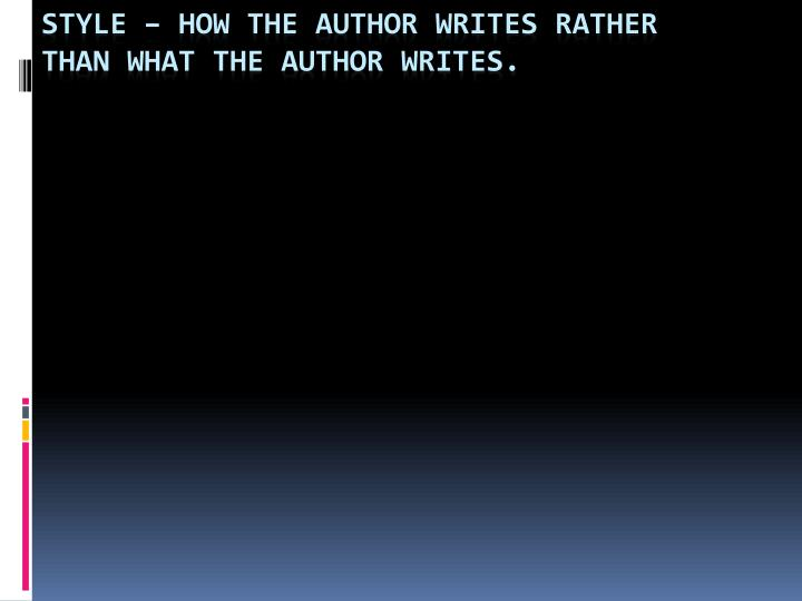 Style – How the author writes rather than what the author writes.