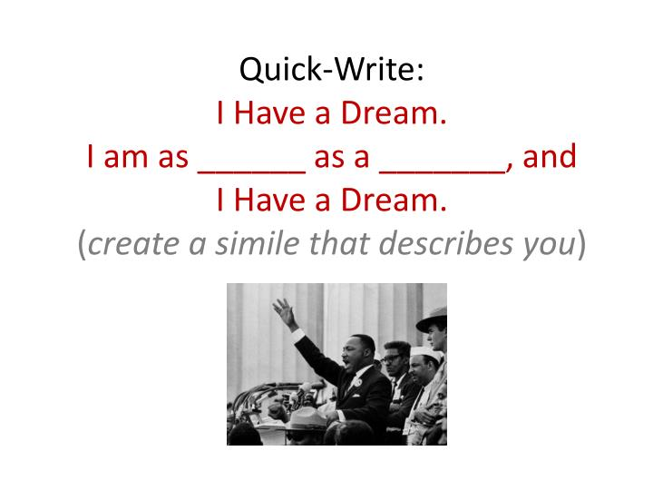 Quick write i have a dream i am as as a and i have a dream create a simile that describes you