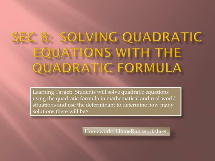 Sec 8 solving quadratic equations with the quadratic formula