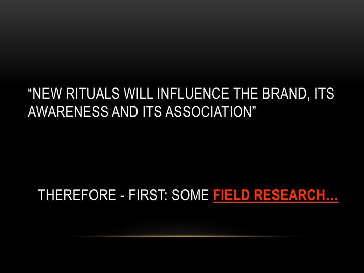 """new rituals will influence the brand, its awareness and its association"""