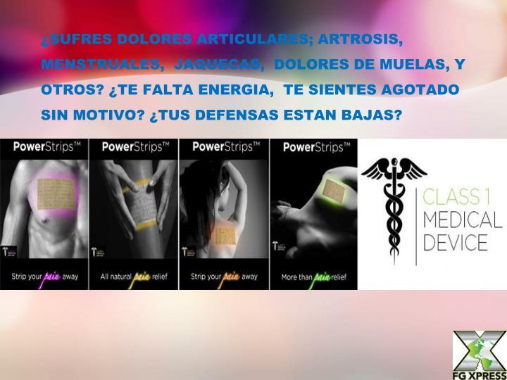 ¿SUFRES DOLORES ARTICULARES; ARTROSIS,