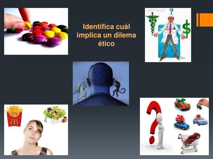 Identifica cuál implica un dilema ético