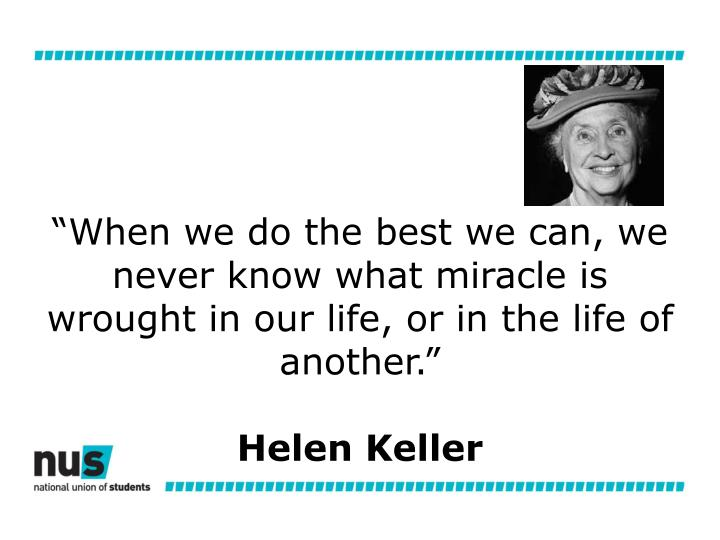 """When we do the best we can, we never know what miracle is wrought in our life, or in the life of another."""