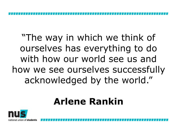 """The way in which we think of ourselves has everything to do with how our world see us and how we see ourselves successfully acknowledged by the world."""