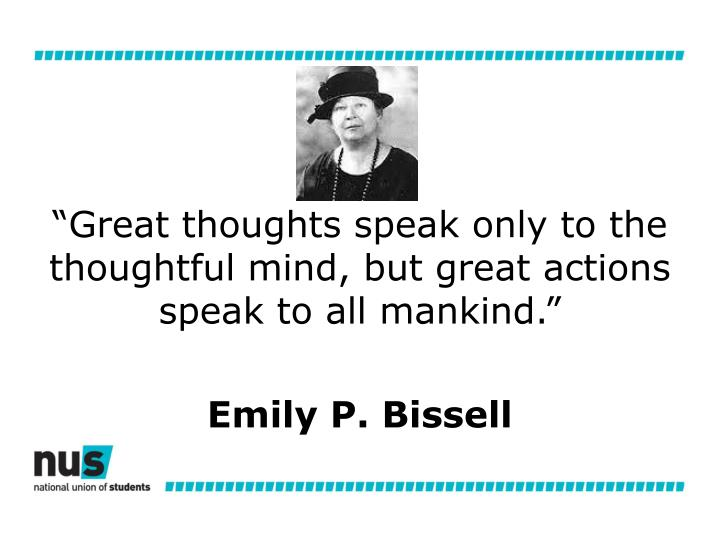 """Great thoughts speak only to the thoughtful mind, but great actions speak to all mankind."""