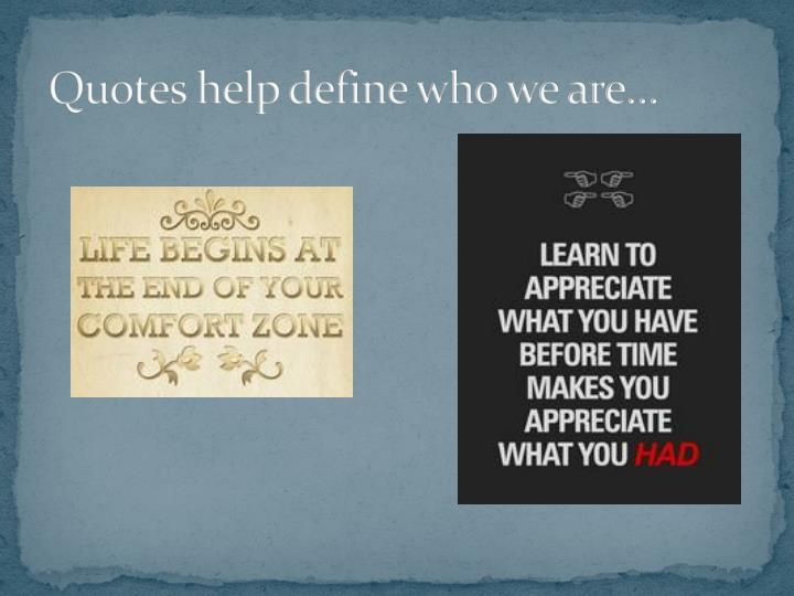 Quotes help define who we are…