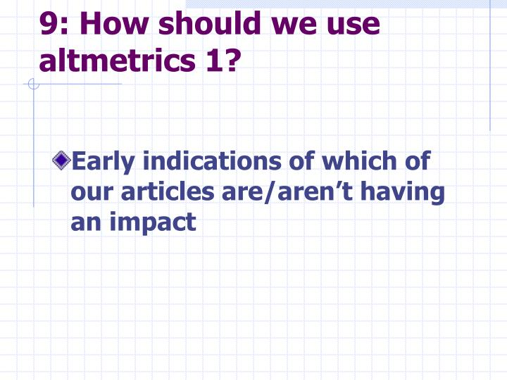 9: How should we use altmetrics 1?