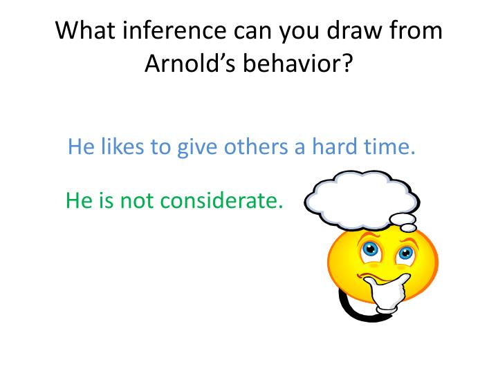 What inference can you draw from Arnold's behavior?
