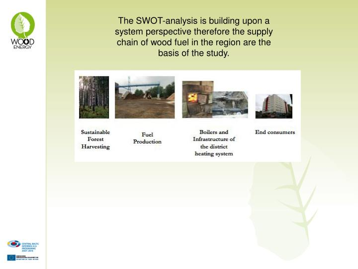 The SWOT-analysis is building upon a system perspective therefore the supply chain of wood fuel in the region are the basis of the study.